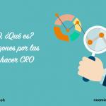 CRO, ¿Qué es? 10 razones por las que hacer CRO